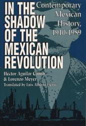 In the Shadow of the Mexican Revolution: Contemporary Mexican History, 1910–1989