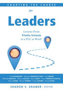 Charting the Course for Leaders: Lessons from Priority Schools in a Plc at Work(r) (a Leadership Anthology to Help Priority School Leaders Turn Their