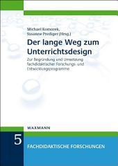 Der lange Weg zum Unterrichtsdesign: Zur Begründung und Umsetzung fachdidaktischer Forschungs- und Entwicklungsprogramme