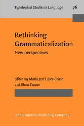 Rethinking Grammaticalization: New perspectives
