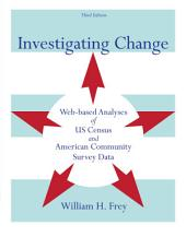 Investigating Change: Web-based Analyses of US Census and American Community Survey Data: Edition 3