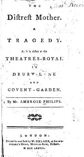 The Distrest Mother: A Tragedy, as it is Acted at the Theatres-Royal in Drury-Lane and Covent-Garden, Volume 2, Issue 22