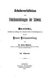Arbeiterverhältnisse und Fabrikeinrichtungen der Schweiz, Bericht erstattet im Auftrage der eidgenössischen Generalcommission für die Wiener Weltausstellung