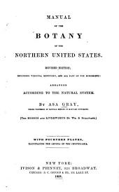 Manual of the Botany of the Northern United States: Including Virginia, Kentucky, and All East of the Mississippi; Arranged According to the Natural System