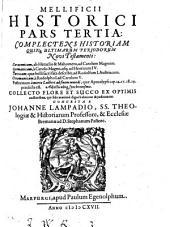Mellificium Historicum integrum: ... Collecto Flore Et Succo Ex Optimis Et Praestantissimis autoribus .... Complectens Historiam Quinq[ue] Ultimarum Periodorum Novi Testatmenti: Saracenicam ... Germanicam ... Turcicam ... Ottomanicam ... Postremam a morte Lutheri ad finem mundi ... : Collecto Flore Et Succo Ex Optimis auctoribus, qui fide maxime digni habentur & iudicantur, Volume 3