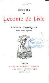 Oeuvres de Leconte de Lisle: Poèmes tragiques. Éd. rev. et augm. 1886