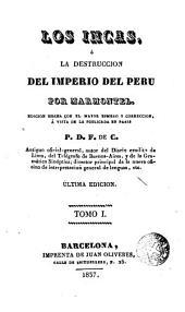 Los Incas o la destrucción del imperio del Perú edición hecha con el major esmero y corrección a vista de la publicada en Paris B.D.T. de C., 1