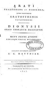 Arati Phaenomena et Diosemea: quibus subjiciuntur Eratosthenis Catasterismi. Dionysii Orbis terrarum descriptio. Rufi Fest Avieni utriusque poetae metaphrases
