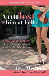 "You Lost Him at Hello: From Dating to ""I Do""—Secrets from One of America's Top Dating Coaches"