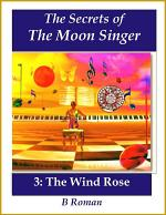 The Secrets of the Moon Singer 3: The Wind Rose
