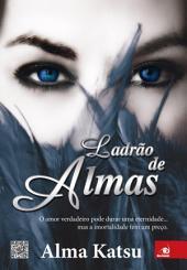 Ladrão de Almas: O amor verdadeiro pode durar uma eternidade... mas a imortalidade tem um preço.
