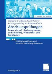 Abschlussprüfungen Bankwirtschaft, Rechnungswesen und Steuerung, Wirtschafts- und Sozialkunde: 24 Originalprüfungen mit ausführlichen Lösungshinweisen, Ausgabe 2