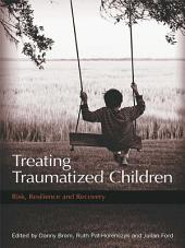 Treating Traumatized Children: Risk, Resilience and Recovery