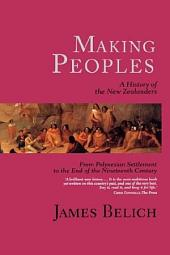 Making Peoples: A History of the New Zealanders, from Polynesian Settlement to the End of the Nineteenth Century
