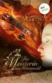 Die Meisterin aus Mittenwald: Roman