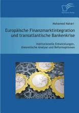 Europ   ische Finanzmarktintegration und transatlantische Bankenkrise  Institutionelle Entwicklungen  theoretische Analyse und Reformoptionen PDF