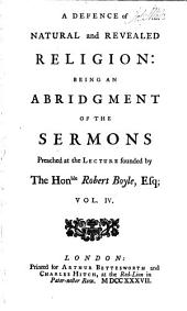 A Defence of natural and revealed religion: being an abridgment of the sermons preached at the lecture founded by the Hon'ble Robert Boyle, Esq, Volume 4