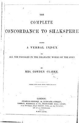 The Complete Concordance to Shakespere  being a verbal index to all the passages in the dramatic works of the poet PDF