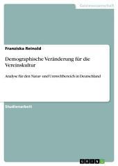 Demographische Veränderung für die Vereinskultur: Analyse für den Natur- und Umweltbereich in Deutschland