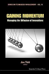 Gaining Momentum: Managing The Diffusion Of Innovations