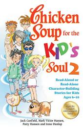 Chicken Soup for the Kid's Soul 2: Read-Aloud or Read-Alone Character-Building Stories for Kids Ages 6–10
