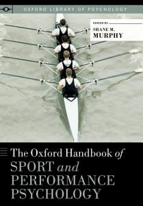 The Oxford Handbook of Sport and Performance Psychology Book