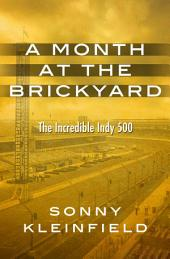 A Month at the Brickyard: The Incredible Indy 500