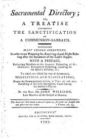 A sacramental directory; or, A treatise concerning the sanctification of a communion-Sabbath ... To which are added, by way of appendix, meditations and ejaculations, proper for communicants, etc