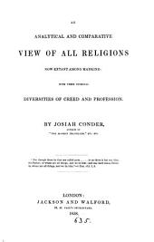 An Analytical and Comparative View of All Religions Now Extant Among Mankind: With Their Internal Diversities of Creed and Profession