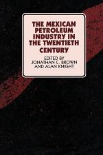 The Mexican Petroleum Industry in the Twentieth Century