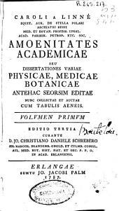 Caroli a Linné ... Amoenitates academicae ...: Volumen primum