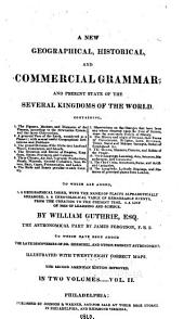 A New Geographical, Historical, and Commercial Grammar ...