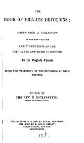 The book of private devotions; containing a collection of early devotions of the reformers and their successors in the English Church, ed. by E. Bickersteth