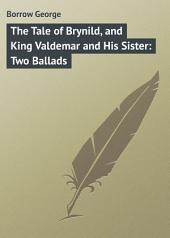 The Tale of Brynild, and King Valdemar and His Sister: Two Ballads