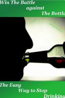 Win the Battle Against the Bottle  The Easy Way to Stop Drinking PDF