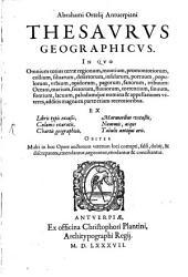 Abrahami Ortelij Antverpiani thesaurus geographicus: in quo totius terrae regionum, montium, ...