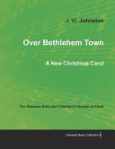 Over Bethlehem Town - A New Christmas Carol for Soprano Solo and Children's Chorus Or Choir