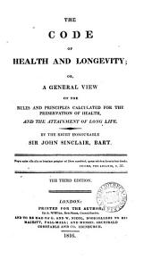The code of health and longevity; or, A concise view of the principles calculated for the preservation of health, and the attainment of long life. (The contents of the 3 last vols. are left out. Several chapters are added).