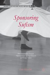 """Sponsoring Sufism: How Governments Promote """"Mystical Islam"""" in their Domestic and Foreign Policies"""