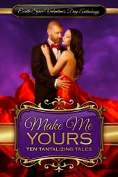 Make Me Yours: Excite Spice Valentine's Day Anthology