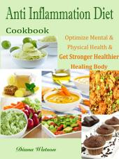 Anti Inflammation Diet Cookbook: Optimize Mental & Physical Health & Get Stronger Healthier Healing Body