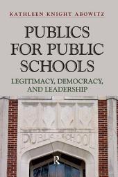 Publics for Public Schools: Legitimacy, Democracy, and Leadership