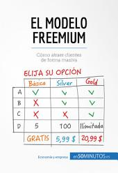 El modelo Freemium: Cómo atraer clientes de forma masiva