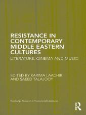 Resistance in Contemporary Middle Eastern Cultures: Literature, Cinema and Music