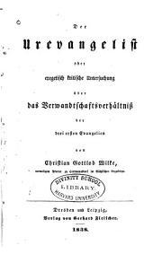 Der Urevangelist oder exegetisch kritische Untersuchung über das Verwandtschaftsverhältniss der drei ersten Evangelien