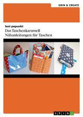 Das Taschenkarussell: Nähanleitungen für Taschen