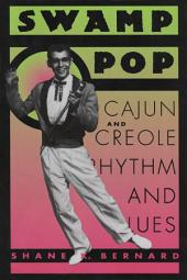Swamp Pop: Cajun and Creole Rhythm and Blues