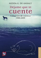 Déjame que te cuente: Colección de cuentos 1980-2009