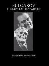 Bulgakov: The Novelist-Playwright
