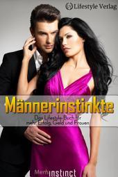 Männerinstinkte: Das Lifestyle Buch für mehr Erfolg, Geld und Frauen